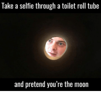 Hilarious 🌚😂: Take a selfie through a toilet roll tube  and pretend you're the moon Hilarious 🌚😂