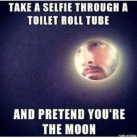 I would love for you all to do this lol!: TAKE A SELFIE THROUGH A  TOILET ROLL TUBE  AND PRETEND YOU'RE  THE MOON  made on imgur I would love for you all to do this lol!
