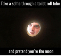 It actually works 😂: Take a selfle through a toilet roll tube  and pretend you're the moon It actually works 😂