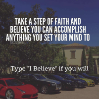 "Memes, Faith, and Mind: TAKE A STEP OF FAITH AND  BELIEVE YOU CAN ACCOMPLISH  ANYTHING YOU SET YOUR MIND TO  SUCCESSUIARIES  Type ""I Believe if you will YESS!! - Great post @successdiaries"