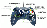"""NFL Memes releases Seattle Seahawks controller!: TAKE AN ADDERALL  FEED MARSHAWN  LYNCH SKITTLES  RUN OVER EVERY  THROW GAME  DEFENDER USING  WINNING INTERCEPTION  aNFL MEMEs  MARSHAWN LYCNH  INITIATE  """"BEAST MODE  RUSSEL WILSON  TD PASS OR RUN  RUN FAKE PUNT  UP 40 POINTS  HOLD MAH DICK!!!!! NFL Memes releases Seattle Seahawks controller!"""