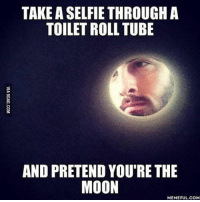 In case you ever wanted to be a moon moon... Follow @9gag @9gagmobile 9gag Moon Selfie: TAKE ASELFIE THROUGH A  TOILET ROLL TUBE  AND PRETEND YOU RETHE  MOON  MEMEFUL COM In case you ever wanted to be a moon moon... Follow @9gag @9gagmobile 9gag Moon Selfie