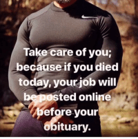Facts, Memes, and Today: Take care of you  because if you died  today, your job will  be posted online  before your  obituary Cold hard facts. _ blackhealth blackhealthmatters health healthiswealth