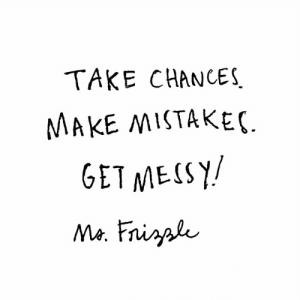 Make, Get, and  Mistake: TAKE CHANCES  MAKE MISTAKE  GET MESY
