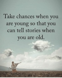 Memes, Old, and 🤖: Take chances when you  are young so that you  can tell stories when  you are old Take chances when you are young so that you can tell stories when you are old. powerofpositivity