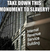 Give Clays new page a like!: TAKE DOWN THIS  MONUMENT TO SLAVERY  UNITED STATES  Internal  Revenue  Service  Building Give Clays new page a like!