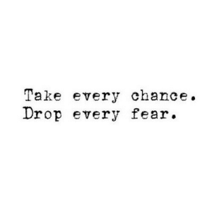 https://iglovequotes.net/: Take every chance.  Drop every fear. https://iglovequotes.net/