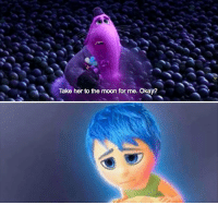 Inside Out, Memes, and Moon: Take her to the moon for me. Okay? Inside Out https://t.co/NjZ6ZWlPlr