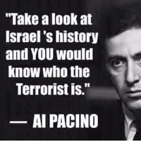 "Al Pacino, America, and cnn.com: ""Take look at  Israel's history  and YOU would  know who the  Terrorist is.  Al PACINO If I say i hate a country it doesn't mean I hate the people it means I hate the govt .. Follow 👉 @army_anons Follow 👉 @army_anons FuckTheGovernment WeAreAnonymous Anonymous WW3 MissArmy_anons Army_anons CorruptedSystem CNN HumanRights Allah Islam MuslimBan WarCrimes Love BigPharma Saudi America Turkey Israel UnitedKingdom NATO UnitedNations Russia Korea Syria Iraq Libya FreePalestine BoycottIsrael."