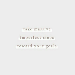 imperfect: take massive  imperfect steps  toward your go als