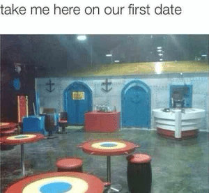 Please. Please. Please.: take me here on our first date Please. Please. Please.