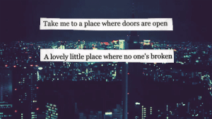 https://iglovequotes.net/: Take me to a place where doors are open  A lovely little place where no one's broken  11111 https://iglovequotes.net/