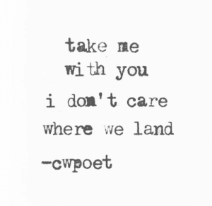 Memes, 🤖, and You: take me  with you  i don't care  where we land  -суроеt <3