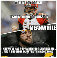 Steelers Nation still taking shots at the Bengals: TAKE MEOUTCOACH  IGOTATHUMBCONCUSSION  MEANWHILE  I KNOW IVE HAD ASPRAINED FOOT SPRAINED,MCL  AND ASHOULDERINJURY BUTIM GOOD OGO Steelers Nation still taking shots at the Bengals
