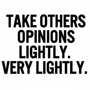 https://iglovequotes.net/: TAKE OTHERS  OPINIONS  LIGHTLY.  VERY LIGHTLY. https://iglovequotes.net/