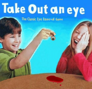 Dank, Family, and Memes: Take Out an eye  The Classic Eye Removal Game  Bigoiwille The family classic by pizzaninja199 FOLLOW 4 MORE MEMES.
