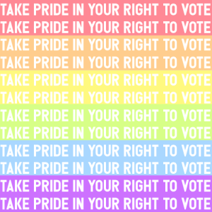 "Protest, Target, and Tumblr: TAKE PRIDE IN YOUR RIGHT TO VOTE  TAKE PRIDE IN YOUR RIGHT TO VOTE  TAKE PRIDE IN YOUR RIGHT TO VOTE  TAKE PRIDE IN YOUR RIGHT TO VOTE  TAKE PRIDE IN YOUR RIGHT TO VOTE  TAKE PRIDE IN YOUR RIGHT TO VOTE  TAKE PRIDE IN YOUR RIGHT TO VOTE  TAKE PRIDE IN YOUR RIGHT TO VOTE  TAKE PRIDE IN YOUR RIGHT TO VOTE  TAKE PRIDE IN YOUR RIGHT TO VOTE  TAKE PRIDE IN YOUR RIGHT TO VOTE  TAKE PRIDE IN YOUR RIGHT TO VOTE nonbinarypastels:  [Image Description: A pastel rainbow pride flag with repeating text that reads ""take pride in your right to vote""]Pride is about more than parades, it's also about protest and advocating for the rights of all LGBTQIA+ people. Register to vote today, and don't forget to vote this November and in every election going forward."