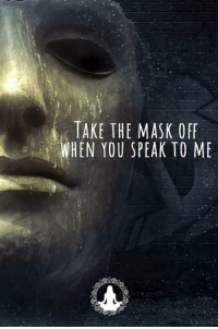 TAKE THE MASK OFF  HEN YOU SPEAK TO ME SoulOnSoul