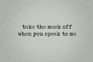 The Mask: take the mask off  when you speak to me