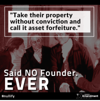 "Memes, Constitution, and Power: ""Take their property  without conviction and  call it asset forfeiture.""  Said NO Founder.  EVER  #nullify  TENTHH  Amendment  CENTER Ripping people off is not a power delegated to the government in the #constitution.  #assetforfeiture #10thAmendment #liberty"