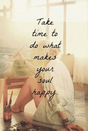 Life, Love, and Happy: Take  time to  do what  makes  OuL  50  hapey Do what makes your soul happy  Follow for more relatable love and life quotes!! :)