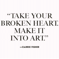 "💖🎨: ""TAKE YOUR  BROKEN HEART.  MAKE IT  INTO ART.  -CARRIE FISHER 💖🎨"