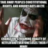 https://t.co/cYm9ADxw9R: TAKEAWAY PEOPLES CONSTITUTIONAL  RIGHTS, AND NOBODY BATS AN EYE  CHANGE THESTREAMING QUALITY OF  NETFLIXANDEVERYONE LOSES THEIR  MINDI https://t.co/cYm9ADxw9R
