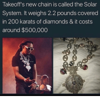 Bailey Jay, Crazy, and Solar System: Takeoff is new chain is called the Solar  System. weighs 2.2 pounds covered  in 200 karats of diamonds & it costs  around $500,000 If this is accurate this is crazy 😳❄️ https://t.co/iRr12gFtQn