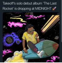Memes, 🤖, and Midnight: Takeoff's solo debut album 'The Last  Rocket, is dropping at MIDNIGHT Y'all plan on listening ?