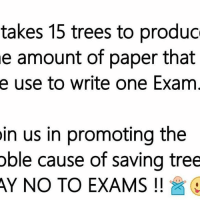 Memes, 🤖, and Paper: takes 15 trees to produc  e amount of paper that  e use to write one Exam  in us in promoting the  oble cause of saving tree  AY NO TO EXAMS Say No to exams...🙅 rvcjinsta