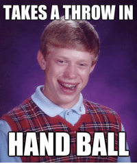 Bad Luck Brian!  Football Memes: TAKES A THROW IN  HANDBALL Bad Luck Brian!  Football Memes