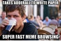 Finals week.: TAKES ADDERALL TOWRITE PAPER  SUPER FAST MEME BROWSINGr Finals week.