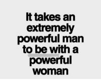 takes an  extremely  powerful man  to be with a  powerful  Woman http://t.co/BJMiLSW0ki