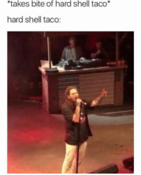 Shell, Bite, and Taco: takes bite of hard shell taco*  hard shell taco: