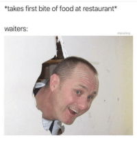 "omg-humor:  Is everything ok over here? *mouthfulloffood"" yefh fanks: *takes first bite of food at restaurant*  waiters:  drgrayfang omg-humor:  Is everything ok over here? *mouthfulloffood"" yefh fanks"