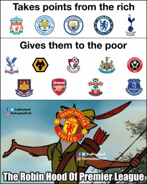 Robin Hood https://t.co/fsuyoI2bxD: Takes points from the rich  CHELSEA  ANCHESTEAN  OCESTER  TOULL NEVIR WALK ALONI  LIVERPOOL  FOOTBALL  TOTTENHAM  HOTSPUR  CITY  EST-1892  CLUB  Gives them to the poor  UNITED EC  SHEFFIELD  EWCASTLE UNITED  1889  OUrnemo  YSTAL PALACE FC  Arsenal  Everton  NIL SATIE NSI OPTIMUM  WEST HAM  SOUTHANPTON FC  UNITED  CONCHETES  fy TrollFootball  O TheFootballTroll  UNITED  fy TrollFootball  O TheFootballTroll  The Robin Hood Of Premier.League  R CITY  CLUB  FOOT Robin Hood https://t.co/fsuyoI2bxD