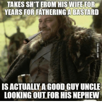 Memes, Wife, and 🤖: TAKES SHAT FROM HIS WIFE FOR  YEARS FOR FATHERINGA BASTARD  IS ACTUALLY AGOODIGUYUNCLE  LOOKING OUT FOR HIS NEPHEW