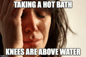 Water, Hot, and Bath: TAKING A HOT BATH  KNEES ARE ABOVE WATER Taking a hot bath