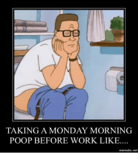 Ugh Mondays..: TAKING A MONDAY MORNING  POOP BEFORE WORK LIKE  mematic net Ugh Mondays..