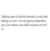 Too relatable😭😭check out @newyorkcitylady for more: Taking care of drunk friends is srsly like  being a mom. I'm not gonna abandon  you, but damn you bein a piece of sh-t  rn Too relatable😭😭check out @newyorkcitylady for more