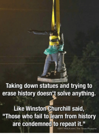 """Merica.: Taking down statues and trying to  erase history doesn't solve anything.  Like Winston Churchill said,  """"Those who fail to learn from history  are condemned to repeat it.""""  C2017 NOLA.com IThe Times-Picayune Merica."""