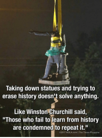 """#LIBERALISMISAMENTALDISORDER: Taking down statues and trying to  erase history doesn't solve anything.  Like Winston Churchill said.  """"Those who fail to learn from history  are condemned to repeat it.""""  @2017 NOLA.com IThe Times-Picayune #LIBERALISMISAMENTALDISORDER"""