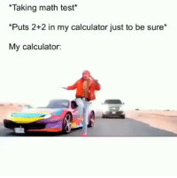 Funny, Calculator, and Math: Taking math test*  *Puts 2+2 in my calculator just to be sure*  My calculator 😂😂😂
