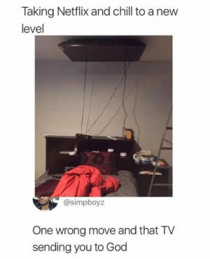 Chill, Dank, and Dumb: Taking Netflix and chill to a new  level  @simpboyz  One wrong move and that TV  sending you to God Dumb ways to die by TCLP MORE MEMES