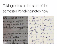 Effort 📉 😂: Taking notes at the start of the  semester Vs taking notes now  ling a cup of water -  verizing an aspirin  jesting a candy bar  loding of nitroglycerin  cal change or chemical c  e metal gets narmer.  nsec on the rtdr Effort 📉 😂