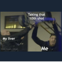 Dank, Meme, and Memes: Taking that  10th shot  My liver  Me  @pop_smoke_official Someone stop me. . . . . ufc conormcgregor ufc223 conorgoeswild meme dank
