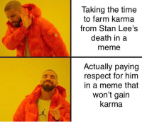 Meme, Reddit, and Respect: Taking the time  to farm karma  from Stan Lee's  death in a  meme  Actually paying  respect for him  in a meme that  won't gairn  karma