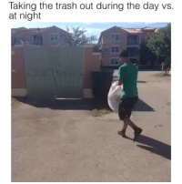 TRUE AF😂😂💀 @funnyblack.s ➡️ TAG 5 FRIENDS ➡️ Vics (Vine) ➡️ TURN ON POST NOTIFICATIONS: Taking the trash out during the day vs.  at night TRUE AF😂😂💀 @funnyblack.s ➡️ TAG 5 FRIENDS ➡️ Vics (Vine) ➡️ TURN ON POST NOTIFICATIONS