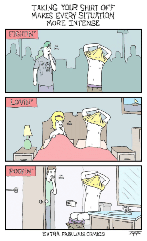 When the shirts off, it's getting real.: TAKING YOUR SHIRT OFF  MAKES EVERY SITUATION  MORE INTENSE  FICHTIN  OH  DANG  AFFLI  0  LOVIN  OH  DANG  OH  DANG  EXTRA FABuLOUs coMics When the shirts off, it's getting real.