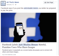 Our time is coming to an end ;-; Damn yuo Mark Jewberg.: TAL All That's News  Like Page  THATS  NEWS January 12  Facebook says if you post this anti-Muslim meme you better be prepared  to pay the price.  Facebook Labels Anti-Muslim Memes Hateful.  Punishes Users Who Share Images  Facebook grew in popularity as a social media site people use to connect with  others and share images...  ALLTHATSNEWS.COM Our time is coming to an end ;-; Damn yuo Mark Jewberg.